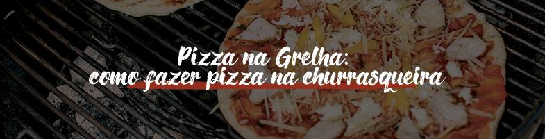 pizza na grelha
